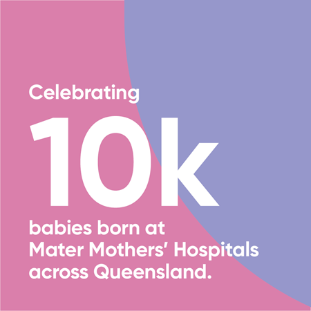 Mater Mothers' celebrates welcoming 10 000 bundles of joy.